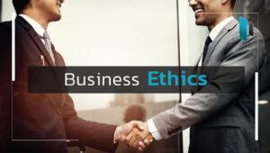 จริยธรรมในการทำธุรกิจ (Business Ethics)