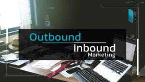 ความแตกต่างระหว่าง Outbound กับ Inbound Marketing (Outbound VS Inbound Marketing)